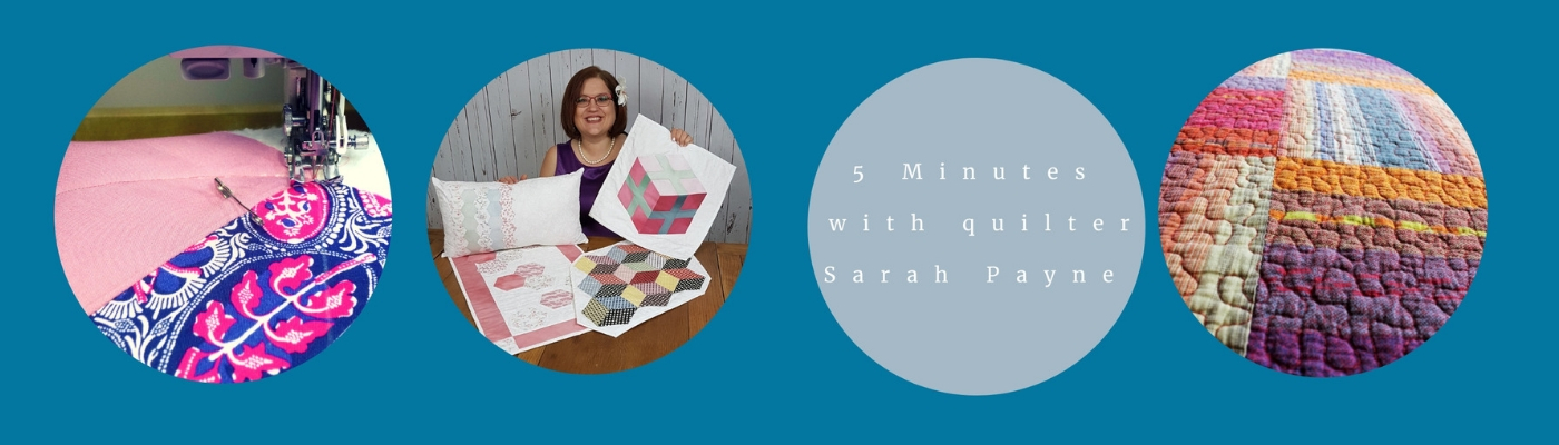 5 minutes with quilter Sarah Payne