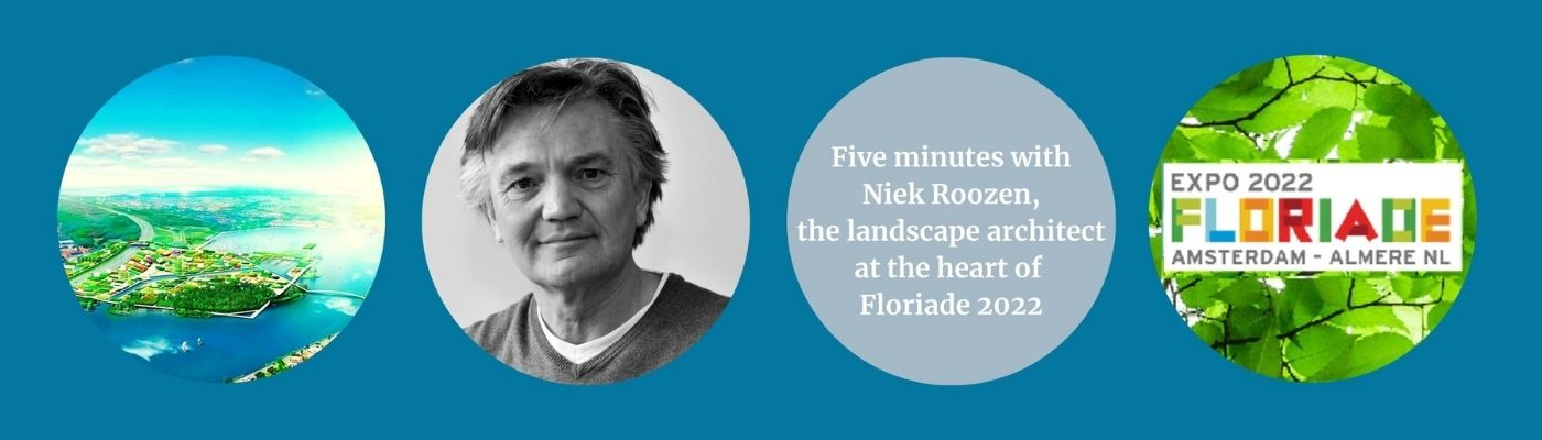 Five minutes with Niek Roozen, the landscape architect at the heart of Floriade 2022